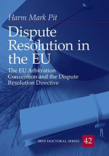 Epub Descargar Dispute Resolution in the EU: The EU Arbitration Convention and the Dispute Resolution Directive (IBFD Doctoral Series Book 42)