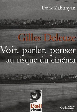 Gilles Deleuze : Voir, parler, penser au risque du cinéma par Dork Zabunyan