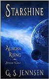 Starshine (Aurora Rising Book One) by G. S. Jennsen