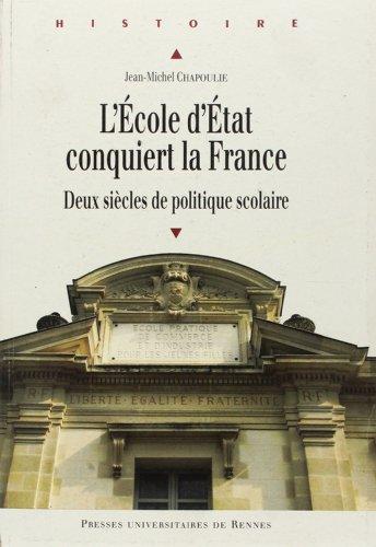 L'Ecole d'Etat conquiert la France : Deux siècles de politique scolaire