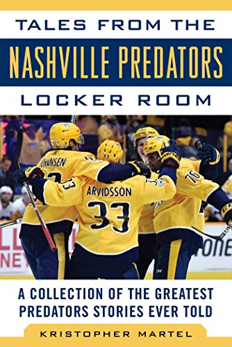 Tales from the Nashville Predators Locker Room: A Collection of the Greatest Predators Stories Ever Told (Tales from the Team Book 1) (English Edition)