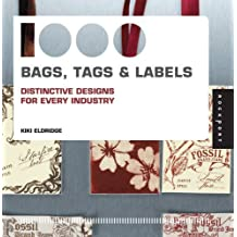 1,000 Bags, Tags, and Labels: Distinctive Design for Every Industry by Kiki Eldridge (2009-02-01)