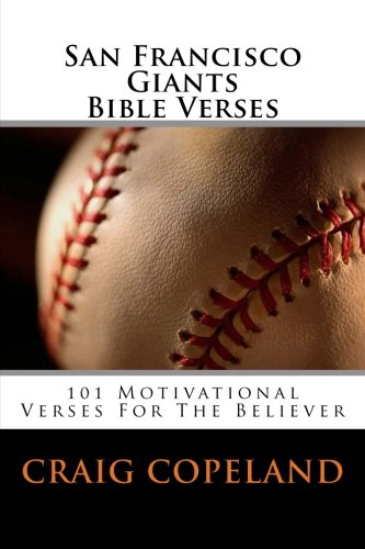 San Francisco Giants Bible Verses: 101 Motivational Verses For The Believer por Craig Copeland