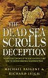 The Dead Sea Scrolls Deception by Michael Baigent (2001-04-05) - Michael Baigent;Richard Leigh