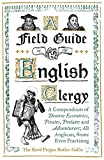 A Field Guide to the English Clergy: A Compendium of Diverse Eccentrics, Pirates, Pre...