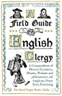 A Field Guide to the English Clergy - A Compendium of Diverse Eccentrics, Pirates, Prelates and Adventurers; All Anglican, Some Even Practising