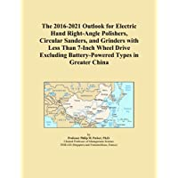 The 2016-2021 Outlook for Electric Hand Right-Angle
