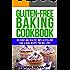 Gluten Free: Gluten-Free Baking Cookbook: Delicious and Healthy, 100% Gluten-Free Cake & Bake Recipes You Will Love (Gluten Free Diet Cookbook, Gluten Intolerance Book 2)