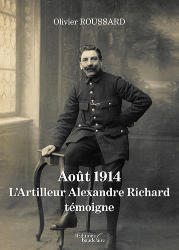 Aout 1914 : L'Artilleur Alexandre Richard témoigne par Olivier ROUSSARD