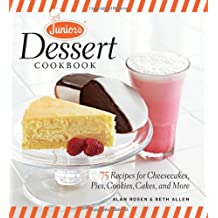 Junior's Dessert Cookbook: 75 Recipes for Cheesecakes, Pies, Cookies, Cakes, and More