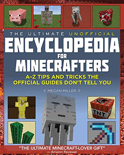 The Ultimate Unofficial Encyclopedia for Minecrafters: An A - Z Book of Tips and Tricks the Official Guides Don't Teach You (English Edition)