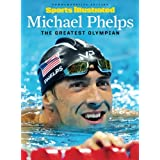 SPORTS ILLUSTRATED Michael Phelps: The Greatest Olympian