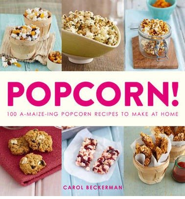 Popcorn!: 100 A-maize-ing Recipes to Make at Home (Paperback) - Common