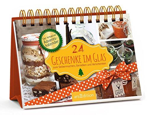24 Geschenke im Glas: Zum Selbermachen, Genießen und Verschenken
