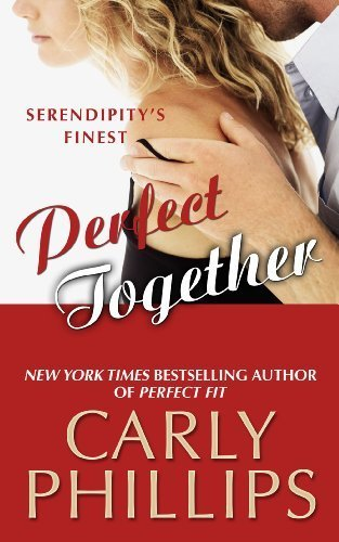 Perfect Together (Serendipity's Finest) by Carly Phillips (2014-05-07)