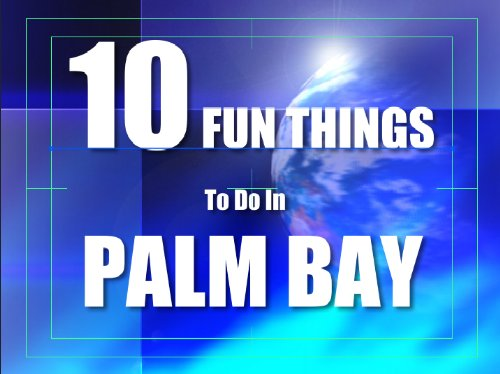 TEN FUN THINGS TO DO IN PALM BAY (English Edition) -