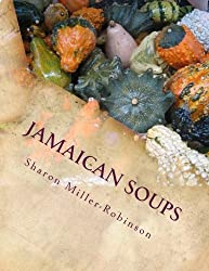Jamaican Soups: How to cook Jamaican Soups by Mrs. Sharon M. Miller-Robinson (2015-09-07)