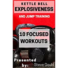 Kettlebell Explosiveness and Jump Training: 10 Explosive Workouts (English Edition)