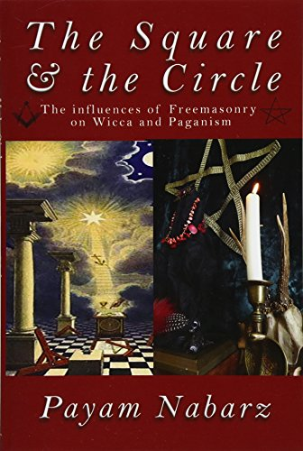 The Square and the Circle: The Influences of Freemasonry on Wicca and Paganism por Payam Nabarz