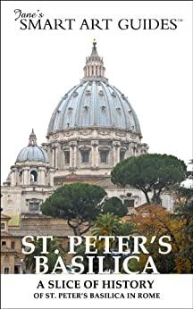 St. Peter's Basilica in Rome: A Slice of History (Jane's Smart Art GuidesTM) (English Edition) von [McIntosh, M. Jane]