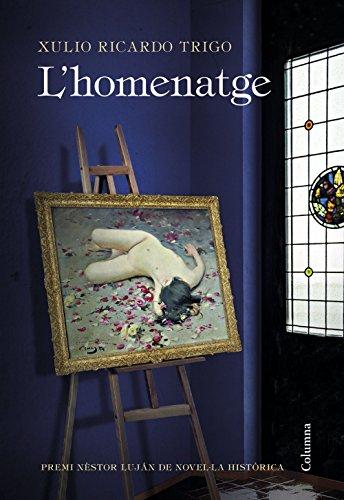 L'homenatge: Premi Nèstor Luján de Novel·la Històrica 2017 (Catalan Edition) por Xulio Ricardo Trigo