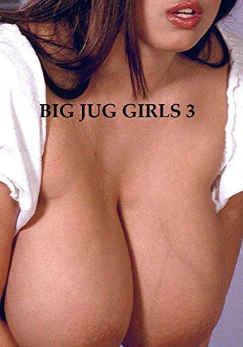 Big Jug Girls 3 (Enormous Tits) (English Edition)