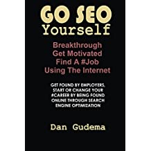 Go SEO Yourself: Get Motivated,  Break-Through And Find A #Job Using The Internet! (English Edition)