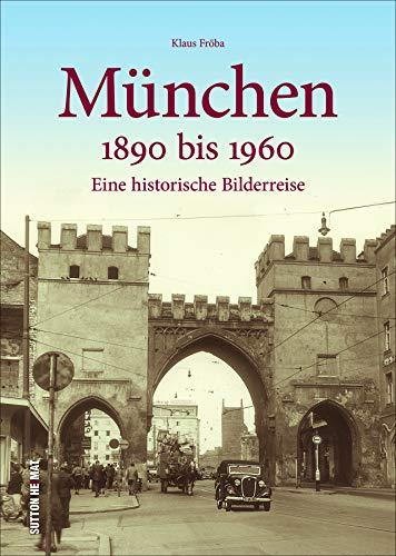 München 1890 bis 1960. Eine historische Bilderreise. Rund 160 zumeist unveröffentlichte Aufnahmen zeigen das alte München und dokumentieren den Wandel der Stadt. (Sutton Archivbilder)