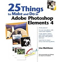 25 Things to Make and Do in Adobe Photoshop Elements 4 (Visual Quickstart Guides)