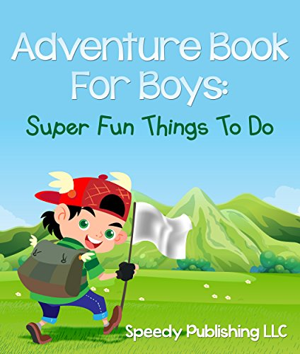 Adventure Book For Boys: Super Fun Things To Do (English Edition) -