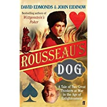 Rousseau's Dog: A Tale of Two Philosophers by David Edmonds (2007-09-06)