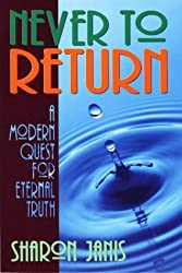 Never to Return: Modern Quest for Eternal Truth by Sharon Janis (1998-01-01)