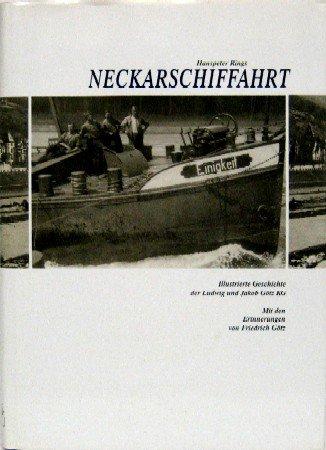 Neckarschiffahrt: Illustrierte Geschichte der Ludwig und Jakob Götz KG. Mit den Erinnerungen von Friedrich Götz