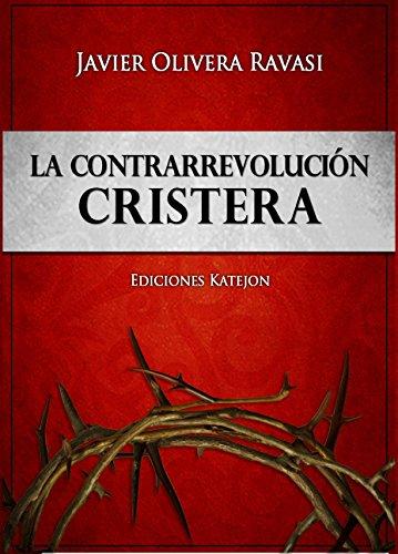 La Contrarrevolución cristera: Dos cosmovisiones en pugna por Javier Pablo Olivera Ravasi