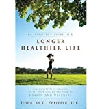 [(Dr. Pfeiffer's Guide to a Longer Healthier Life: Simple Lifestyle Changes to Set Your Life on the Path to Health and Wellness)] [Author: Douglas C Pfeiffer] published on (December, 2014)