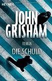 'Die Schuld: Roman' von John Grisham