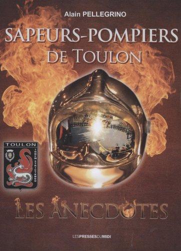 Sapeurs-Pompiers de Toulon : les Anecdotes par Pellegrino Alain