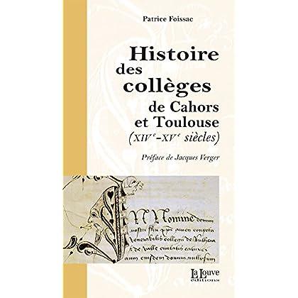 Histoire des collèges de Cahors et Toulouse: (XIVe - Xve siècles) (L HISTOIRE)
