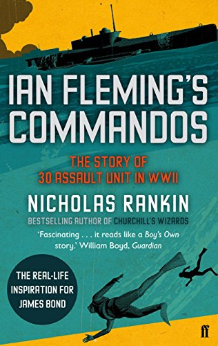 Ian Fleming's Commandos: The Story of 30 Assault Unit in WWII by Nicholas Rankin (3-May-2012) Paperback