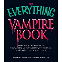 The Everything Vampire Book: From Vlad the Impaler to the vampire Lestat - a history of vampires in Literature, Film, and Legend (Everything®)