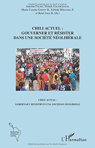 Chili actuel : gouverner et résister dans une société néolibérale: Chile actual : gobernar y resistir en una sociedad neoliberal par Antoine Faure