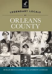 Legendary Locals of Orleans County by Hollis Ricci-Canham (2012-04-02)