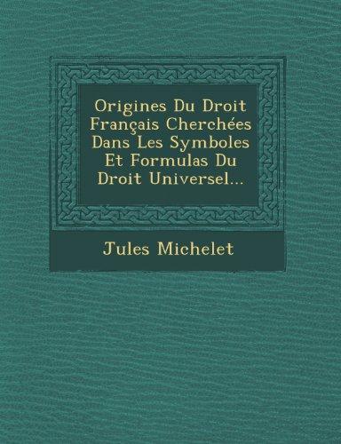 Origines Du Droit Français Cherchées Dans Les Symboles Et Formulas Du Droit Universel...