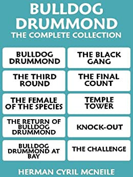 BULLDOG DRUMMOND: THE COMPLETE COLLECTION (Annotated and With Active Table of Contents) by [MCNEILE, HERMAN CYRIL, SAPPER]