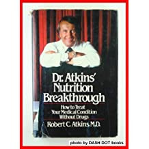 Dr. Atkins' Nutrition Breakthrough: How to Treat Your Medical Condition Without Drugs by Robert C. Atkins (1981-05-03)