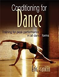 Conditioning for Dance: Training for Peak Performance in All Dance Forms by Eric Franklin (2003-10-30)