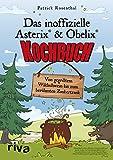Das inoffizielle Asterix®-&-Obelix®-Kochbuch: Von gegrilltem Wildschwein bis zum berühmten Zaubertrank - Patrick Rosenthal