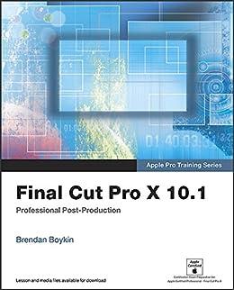 Apple Pro Training Series: Final Cut Pro X 10.1: Professional Post ...