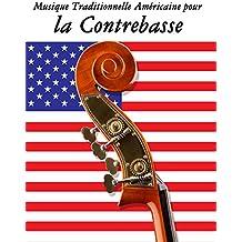 Musique Traditionnelle Américaine pour la Contrebasse: 10 Chansons Patriotiques des États-Unis (French Edition)