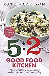 The 5:2 Good Food Kitchen: More Healthy and Delicious Recipes for Everyone, Everyday by Kate Harrison (2014-12-18)